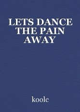 LETS DANCE THE PAIN AWAY