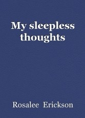 My sleepless thoughts