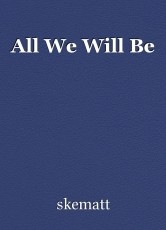 All We Will Be
