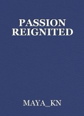 PASSION REIGNITED