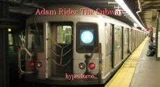 Adam Rides The Subway