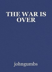 THE WAR IS OVER