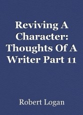 Reviving A Character: Thoughts Of A Writer Part 11