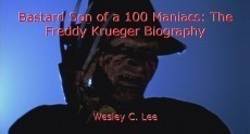 Bastard Son of a 100 Maniacs: The Freddy Krueger Biography