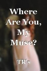 Where Are You, My Muse?