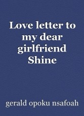 Love letter to my dear girlfriend Shine