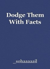 Dodge Them With Facts