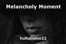 Melancholy Moment