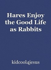 Hares Enjoy the Good Life as Rabbits