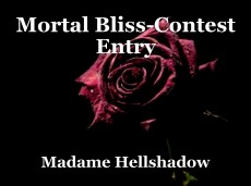 Mortal Bliss-Contest Entry