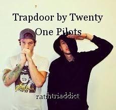 Trapdoor by Twenty One Pilots