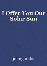 I Offer You Our Solar Sun