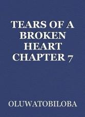 TEARS OF A BROKEN HEART CHAPTER 7