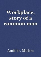 Workplace, story of a common man