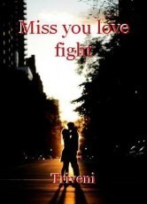 Miss you love fight