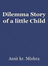 Dilemma Story of a little Child