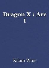 Dragon X : Arc I