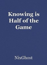 Knowing is Half of the Game