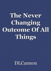 The Never Changing Outcome Of All Things