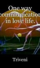 One way communication in love life.