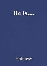He is....