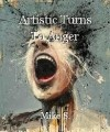 Artistic Turns To Anger