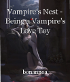 Vampire's Nest - Being a Vampire's Love Toy