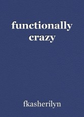 functionally crazy