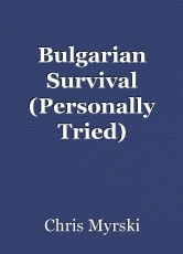 Bulgarian Survival (Personally Tried)