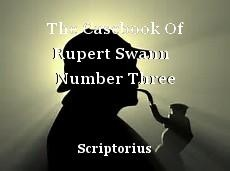The Casebook Of Rupert Swann   Number Three