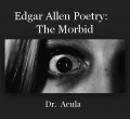 Edgar Allen Poetry:    The Morbid