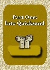 Part 1: Into Quicksand