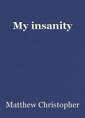 My insanity