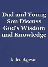 Dad and Young Son Discuss God's Wisdom and Knowledge