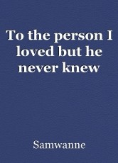 To the person I loved but he never knew