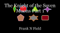 The Knight of the Seven Moons Part 1