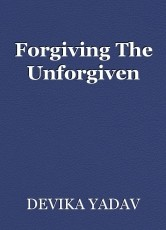 Forgiving The Unforgiven