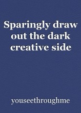 Sparingly draw out the dark creative side