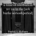 a time of retribution n0 24 in the jack burke series.