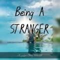 Being A Stranger
