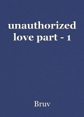 unauthorized love part - 1