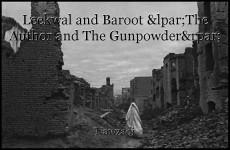 Leekwal and Baroot (The Author and The Gunpowder)