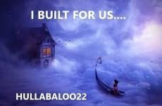 I Built For Us.....