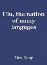 Ulu, the nation of many languges