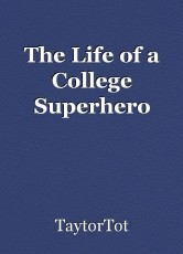 The Life of a College Superhero