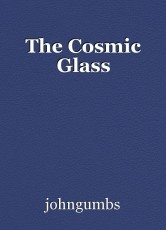 The Cosmic Glass