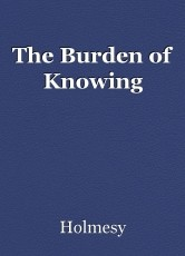 The Burden of Knowing