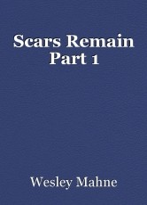 Scars Remain Part 1