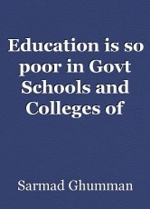 Education is so poor in Govt Schools and Colleges of Pakistan