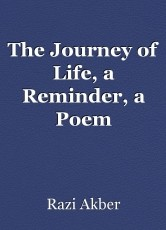 The Journey of Life, a Reminder, a Poem